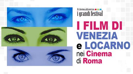 Film Venezia e Locarno a Roma